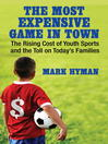 The Most Expensive Game in Town (eBook): The Rising Cost of Youth Sports and the Toll on Today&#39;s Families